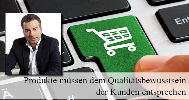 Produkte müssen dem Qualitätsbewusstsein der Kunden entsprechen