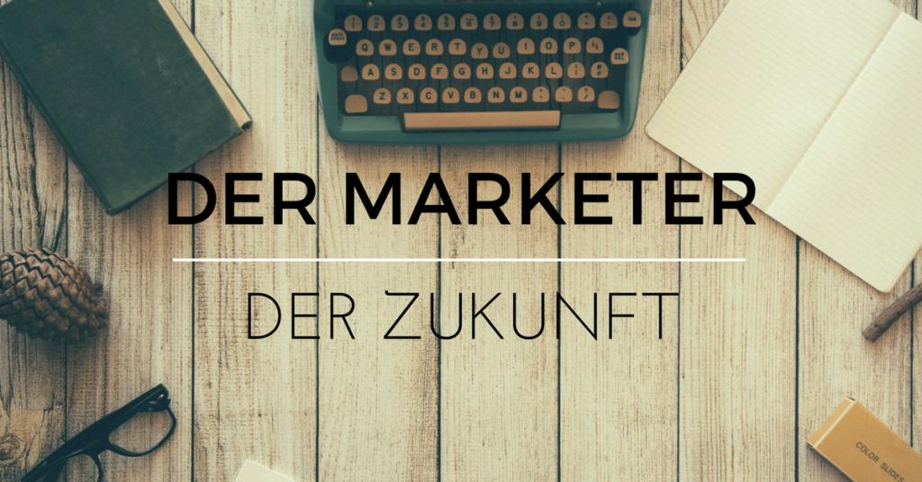 Online Marketing im Wandel Teil 1 - Der Marketer der Zukunft