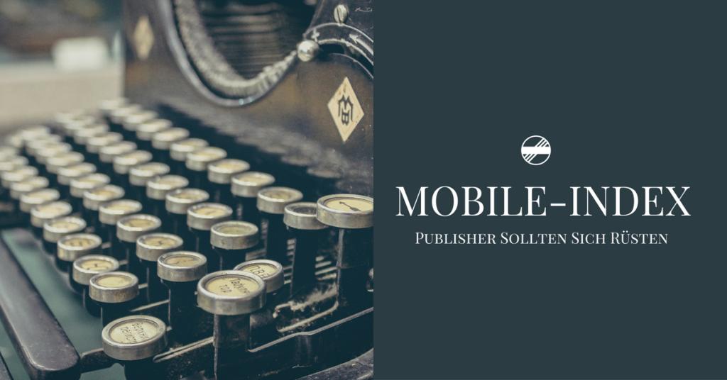 Google Ankündigung – Künftig ist Mobile-Index entscheidend für Sichtbarkeit und Rankings