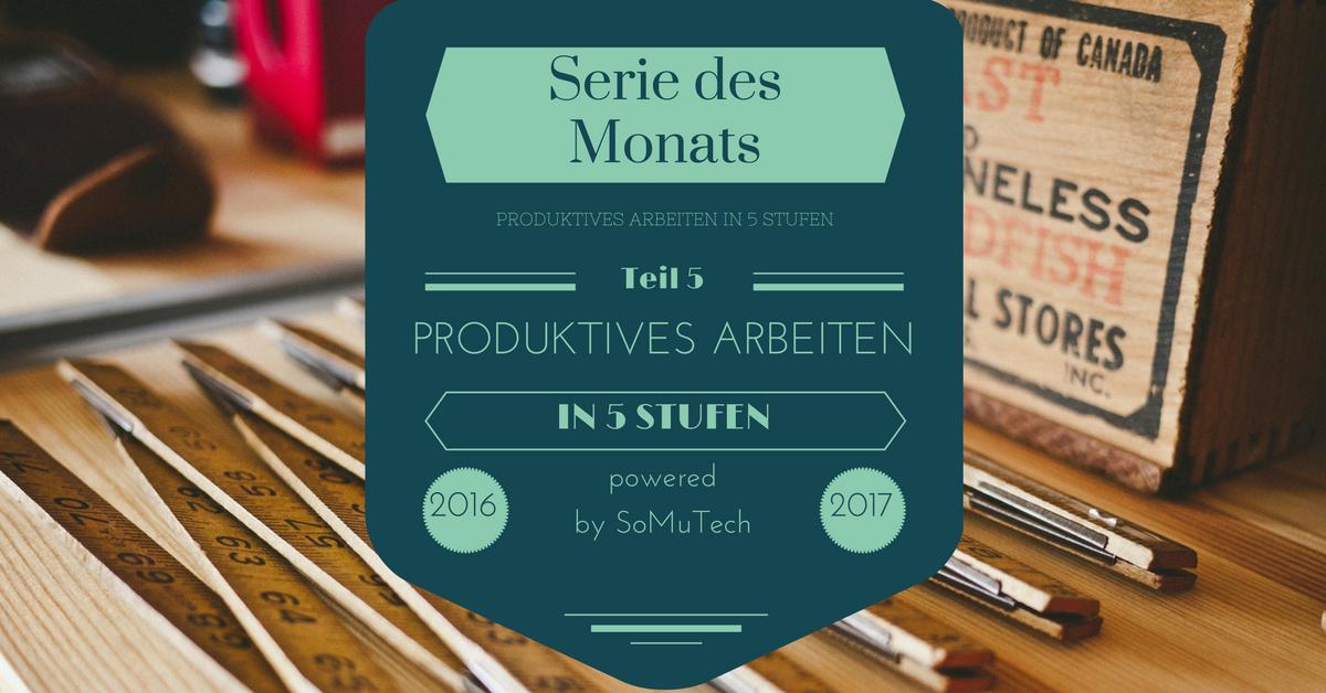 Serie des Monats - Produktives Arbeiten Teil 5