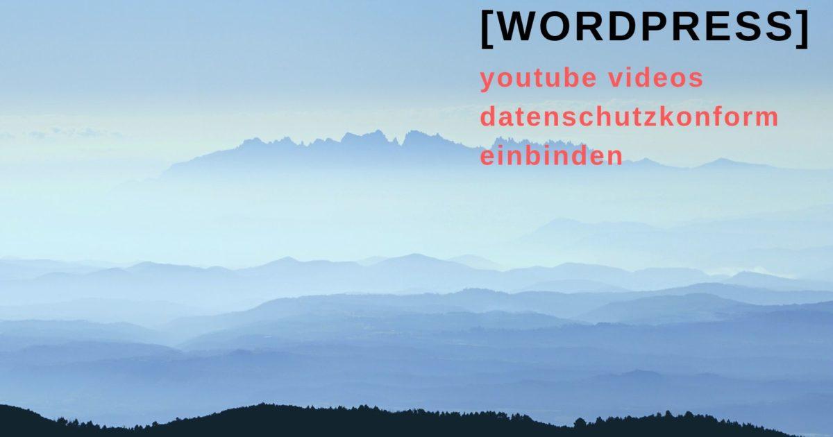 YouTube in Wordpress datenschutzkonform einbinden. So gehts